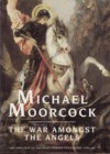 The War Amongst the Angels  - Michael Moorcock