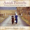 Amish Proverbs: Words of Wisdom from the Simple Life - Suzanne Fisher