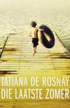 Die laatste zomer - Tatiana de Rosnay, Iris van der Blom
