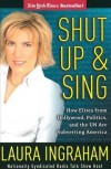 Shut Up and Sing: How Elites from Hollywood, Politics, and the UN Are Subverting America - Laura Ingraham