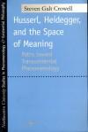 Husserl, Heidegger, and the Space of Meaning: Paths Toward Trancendental Phenomenology - Steven Galt Crowell, David Michael Levin, John McCumber