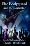 The Bodyguard and the Rock Star - Christy Tillery French