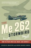 The Me 262 Stormbird: From the Pilots Who Flew, Fought, and Survived It - Colin D. Heaton, Jorg Czypionka, Barrett Tillman