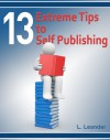 13 Extreme Tips to Self Publishing - L. Leander