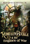 Romulus Buckle & the Engines of War - Richard Ellis Preston Jr.