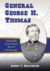 "General George H. Thomas: A Biography of the Union's ""Rock of Chickamauga"" - Robert P. Broadwater"