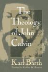 Theology of John Calvin - Karl Barth, Geoffrey William Bromiley
