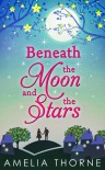 Beneath the Moon and Stars - Amelia Thorne