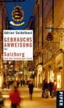 Gebrauchsanweisung für Salzburg und das Salzburger Land - Adrian Seidelbast