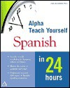 Alpha Teach Yourself Spanish in 24 Hours - Clark M. Zlotchew