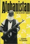 Afghanistan: The Soviet War - Edward Girardet