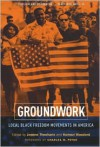 Groundwork: Local Black Freedom Movements in America - Jeanne Theoharis (Editor),  Charles M. Payne (Editor),  Komozi Woodard (Editor)