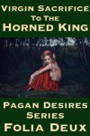 Virgin Sacrifice to the Horned King (Pagan Desires: Virgin - Dubcon - Monster Sex) - Folia Deux