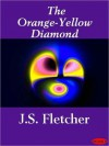 The Orange-Yellow Diamond - J.S. Fletcher