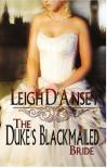 The Duke's Blackmailed Bride - Leigh D'Ansey