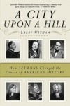 A City Upon a Hill: How Sermons Changed the Course of American History - Larry Witham