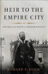 Heir to the Empire City: New York and the Making of Theodore Roosevelt - Edward P. Kohn