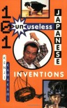 101 Unuseless Japanese Inventions - Kenji Kawakami, Hugh Fearnley-Whittingstall, Dan Papia