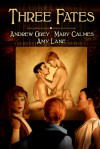 Three Fates - Andrew  Grey, Mary Calmes, Amy Lane