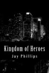 Kingdom of Heroes - Jay  Phillips