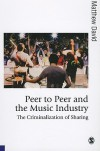 Peer to Peer and the Music Industry: The Criminalization of Sharing - Matthew David