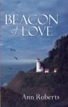 Beacon of Love - Ann  Roberts