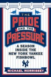 The Pride and the Pressure: A Season Inside the New York Yankee Fishbowl - Michael Morrissey, Anthony J. Causi