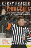 The Final Call: Hockey Stories from a Legend in Stripes - Kerry Fraser