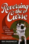 Reversing the Curse: Inside the 2004 Boston Red Sox - Dan Shaughnessy