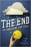 The End or Something Like That - Ann Dee Ellis
