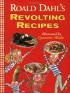 Roald Dahl's Revolting Recipes - Quentin Blake, Roald Dahl, Felicity Dahl, Josie Fison, Jan Baldwin