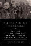 The Men with the Pink Triangle: The True Life-and-Death Story of Homosexuals in the Nazi Death Camps - Heinz Heger, David Fernbach