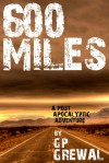 600 Miles - A Post Apocalyptic Adventure - G.P. Grewal