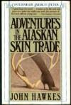 Adventures in the Alaskan Skin Trade - John Hawkes