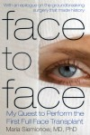 Face to Face: My Quest to Perform the First Full Face Transplant - Maria Siemionow