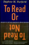 To Read or Not to Read: Answers to All Your Questions about Dyslexia - Daphne M. Hurford