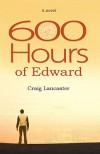 600 Hours of Edward - Craig Lancaster