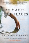 The Map of True Places: A Novel - Brunonia Barry