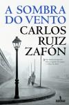 A Sombra do Vento - Carlos Ruiz Zafón, J. Teixeira de Aguilar