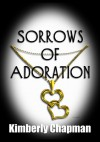 Sorrows of Adoration - Kimberly Chapman