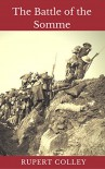 The Battle of the Somme: An Introduction to World War One's Bloodiest Battle - Rupert Colley