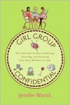 Girl Group Confidential: The Ultimate Guide to Starting, Running, and Enjoying Your Own Women's Group - Jennifer Worick