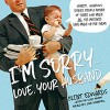 I'm Sorry… Love, Your Husband: Honest, Hilarious Stories From a Father of Three Who Made All the Mistakes (and Made up for Them) - Joe Hempel, Clint Edwards