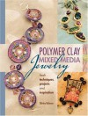 Polymer Clay Mixed Media Jewelry: Fresh Techniques, Projects and Inspiration - Shirley Rufener