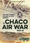 THE CHACO AIR WAR, 1932-35: The First Modern Air War in Latin America - Antonio Sapienza