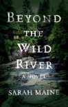 Beyond the Wild River: A Novel - Sarah Maine
