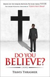 Do You Believe?: A Novel - Travis Thrasher