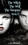 The Witch, The Wolf and The Vampire, Book 2 - A.K. Michaels