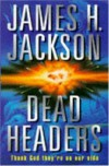 Dead Headers - JAMES H. JACKSON