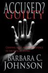 Accused? Guilty - Barbara   C. Johnson